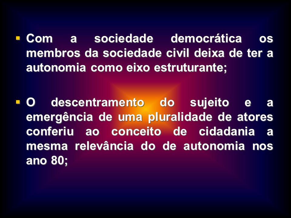 Com a sociedade democrática os membros da sociedade civil deixa de ter a autonomia como eixo estruturante; Com a sociedade democrática os membros da s