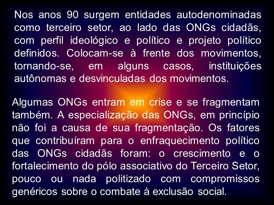 Nos anos 90 surgem entidades autodenominadas como terceiro setor, ao lado das ONGs cidadãs, com perfil ideológico e político e projeto político defini