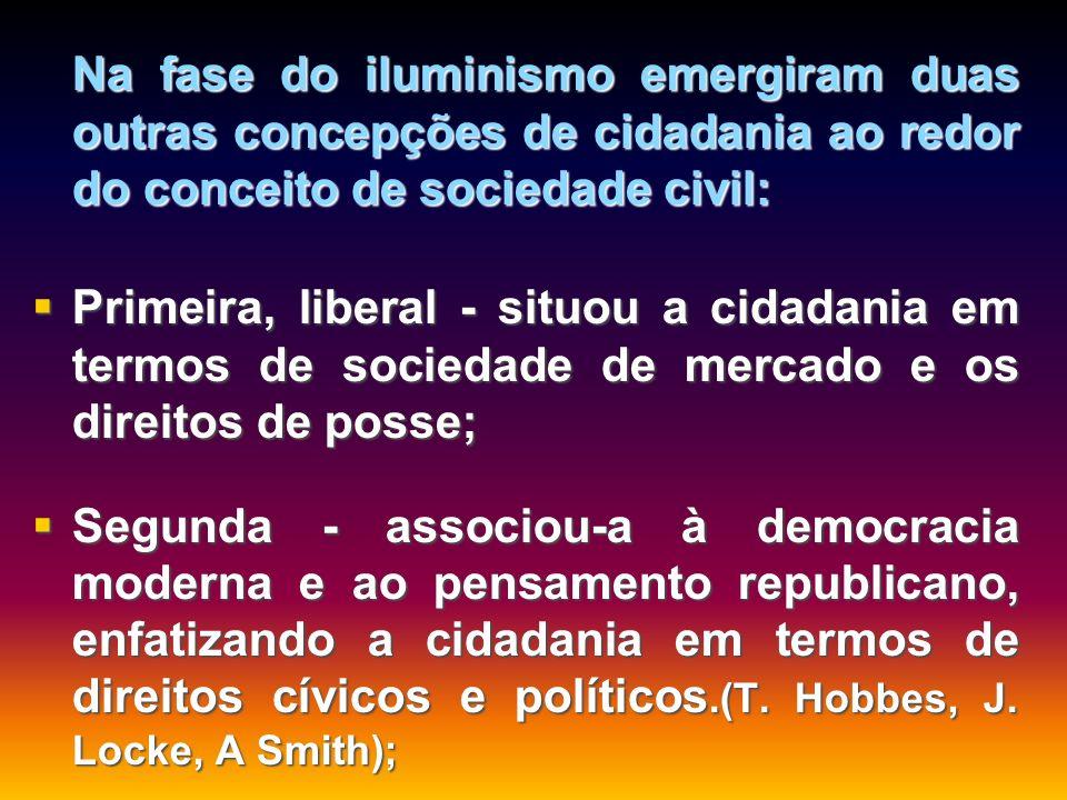 Na fase do iluminismo emergiram duas outras concepções de cidadania ao redor do conceito de sociedade civil: Na fase do iluminismo emergiram duas outr