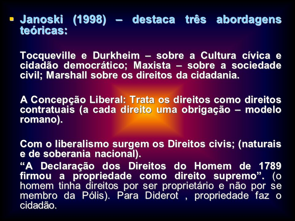 Janoski (1998) – destaca três abordagens teóricas: Janoski (1998) – destaca três abordagens teóricas: Tocqueville e Durkheim – sobre a Cultura cívica