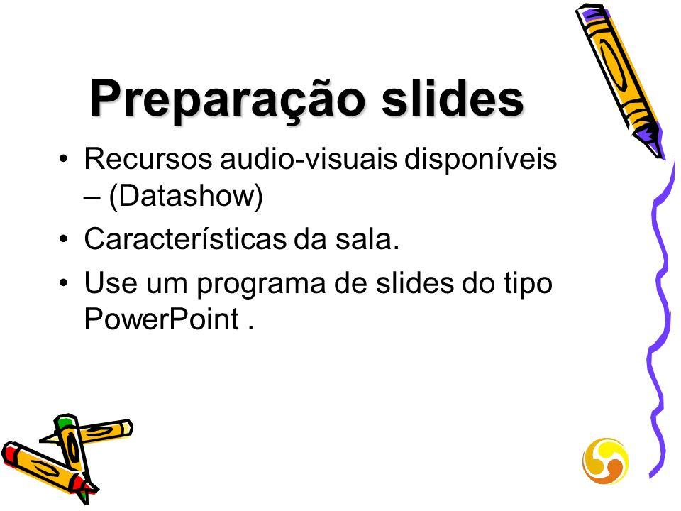 Preparação slides Recursos audio-visuais disponíveis – (Datashow) Características da sala. Use um programa de slides do tipo PowerPoint.