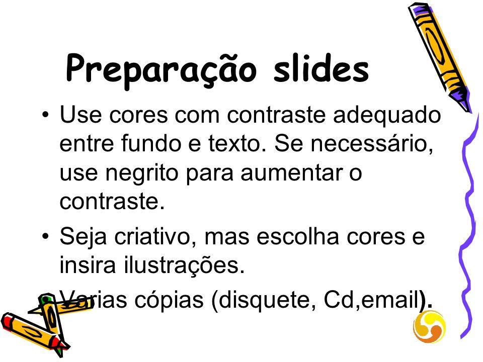 Preparação slides Use cores com contraste adequado entre fundo e texto. Se necessário, use negrito para aumentar o contraste. Seja criativo, mas escol