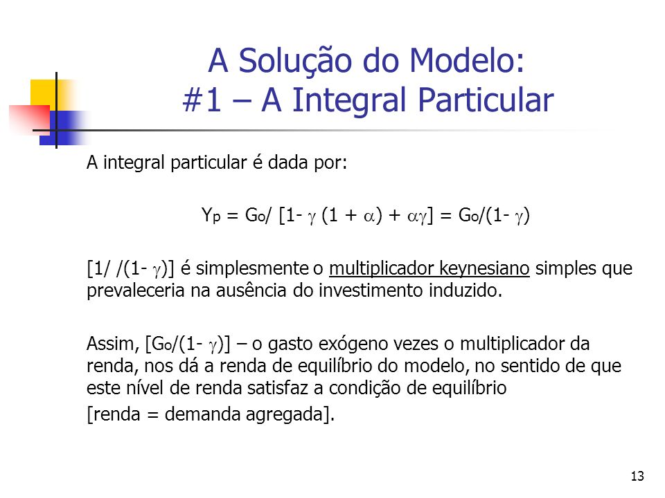 13 A Solução do Modelo: #1 – A Integral Particular A integral particular é dada por: Y p = G o / [1- (1 + ) + ] = G o /(1- ) [1/ /(1- )] é simplesment