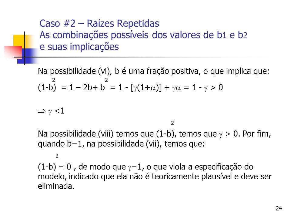 24 Caso #2 – Raízes Repetidas As combinações possíveis dos valores de b 1 e b 2 e suas implicações Na possibilidade (vi), b é uma fração positiva, o q