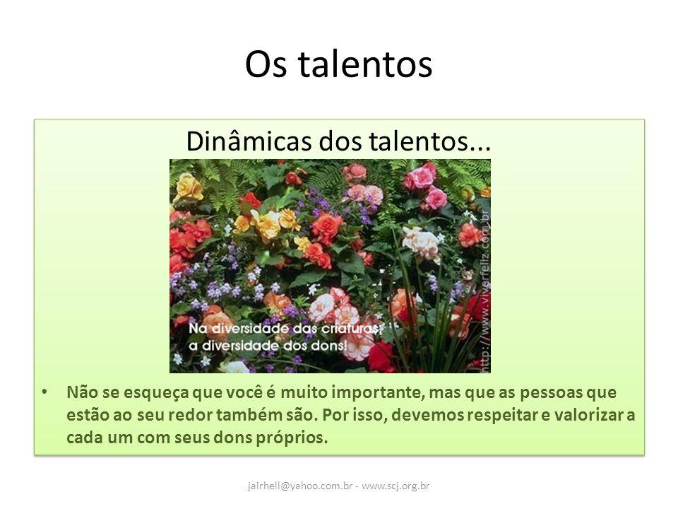 Os talentos Dinâmicas dos talentos... Não se esqueça que você é muito importante, mas que as pessoas que estão ao seu redor também são. Por isso, deve