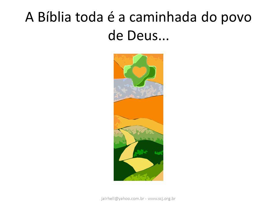 A Bíblia toda é a caminhada do povo de Deus... jairhell@yahoo.com.br - www.scj.org.br