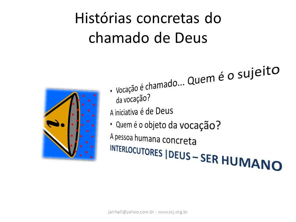 Histórias concretas do chamado de Deus jairhell@yahoo.com.br - www.scj.org.br