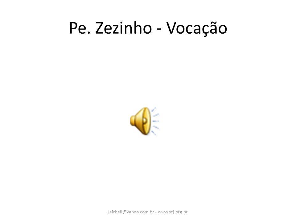 Pe. Zezinho - Vocação jairhell@yahoo.com.br - www.scj.org.br