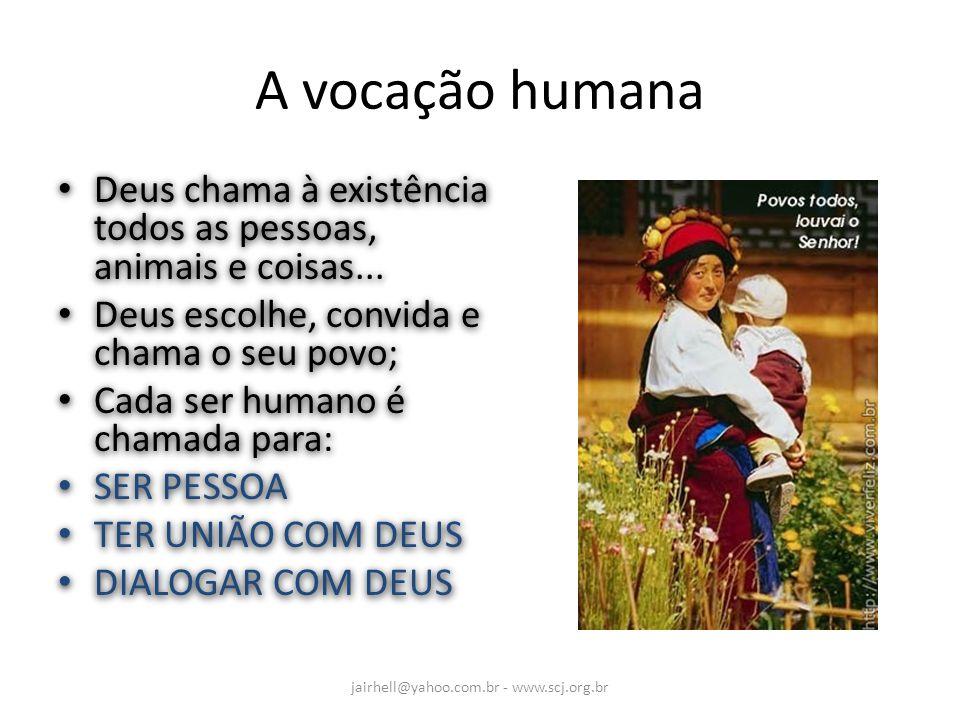 A vocação humana Deus chama à existência todos as pessoas, animais e coisas... Deus escolhe, convida e chama o seu povo; Cada ser humano é chamada par