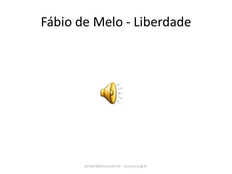 Fábio de Melo - Liberdade jairhell@yahoo.com.br - www.scj.org.br