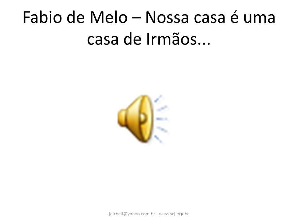 Fabio de Melo – Nossa casa é uma casa de Irmãos... jairhell@yahoo.com.br - www.scj.org.br