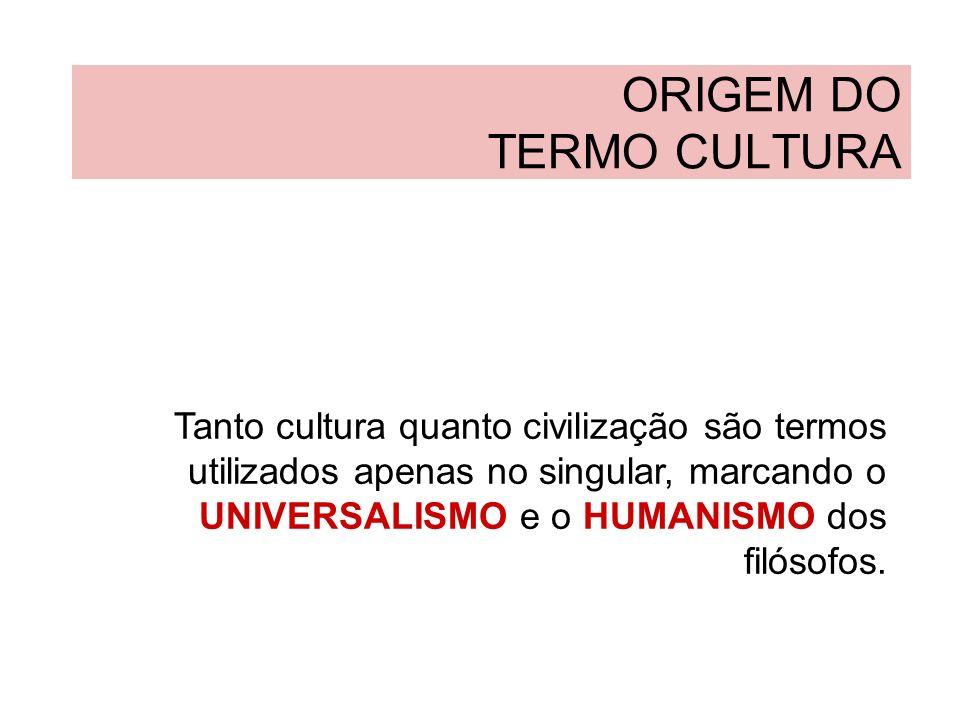 ORIGEM DO TERMO CULTURA Em 1882, em uma célebre conferência chamada O que é uma nação?, Ernest Renan afirmava com convicção que: antes da cultura francesa, da cultura alemã, da cultura italiana, existe a cultura humana.