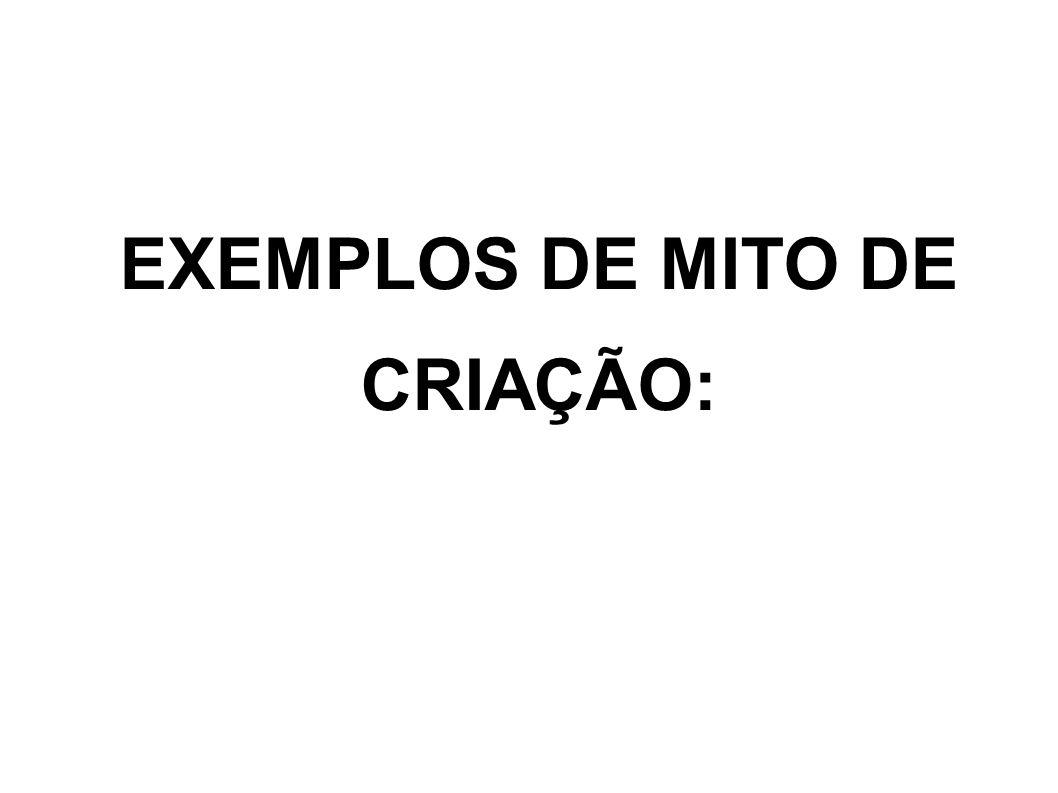 EXEMPLOS DE MITO DE CRIAÇÃO:
