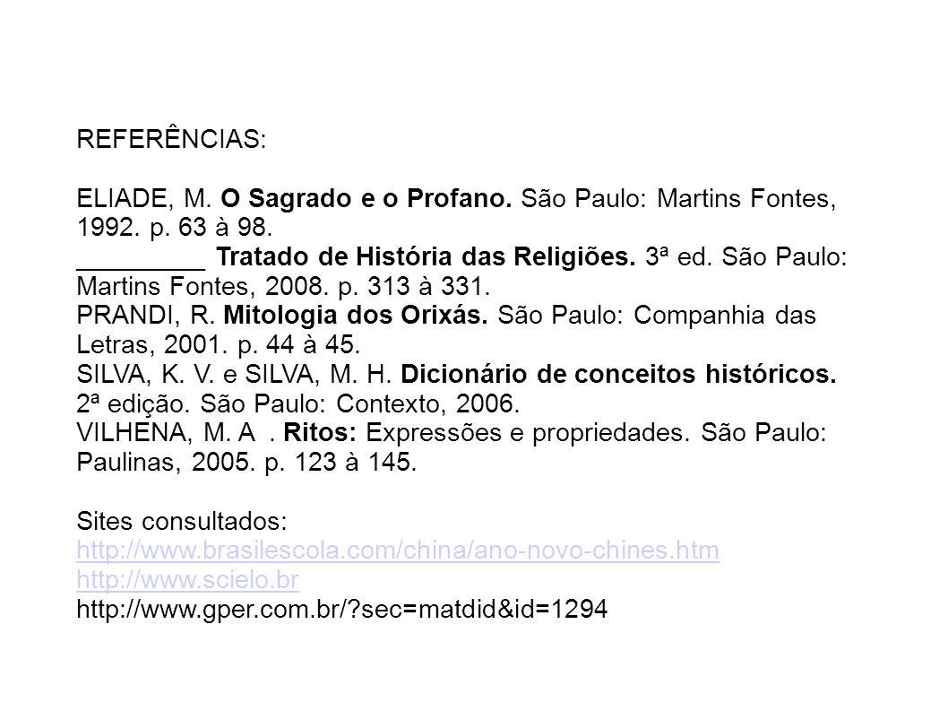 REFERÊNCIAS: ELIADE, M. O Sagrado e o Profano. São Paulo: Martins Fontes, 1992. p. 63 à 98. _________ Tratado de História das Religiões. 3ª ed. São Pa