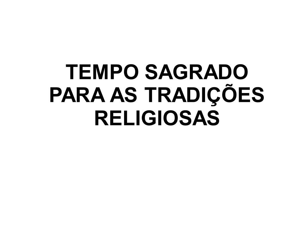 TEMPO SAGRADO PARA AS TRADIÇÕES RELIGIOSAS