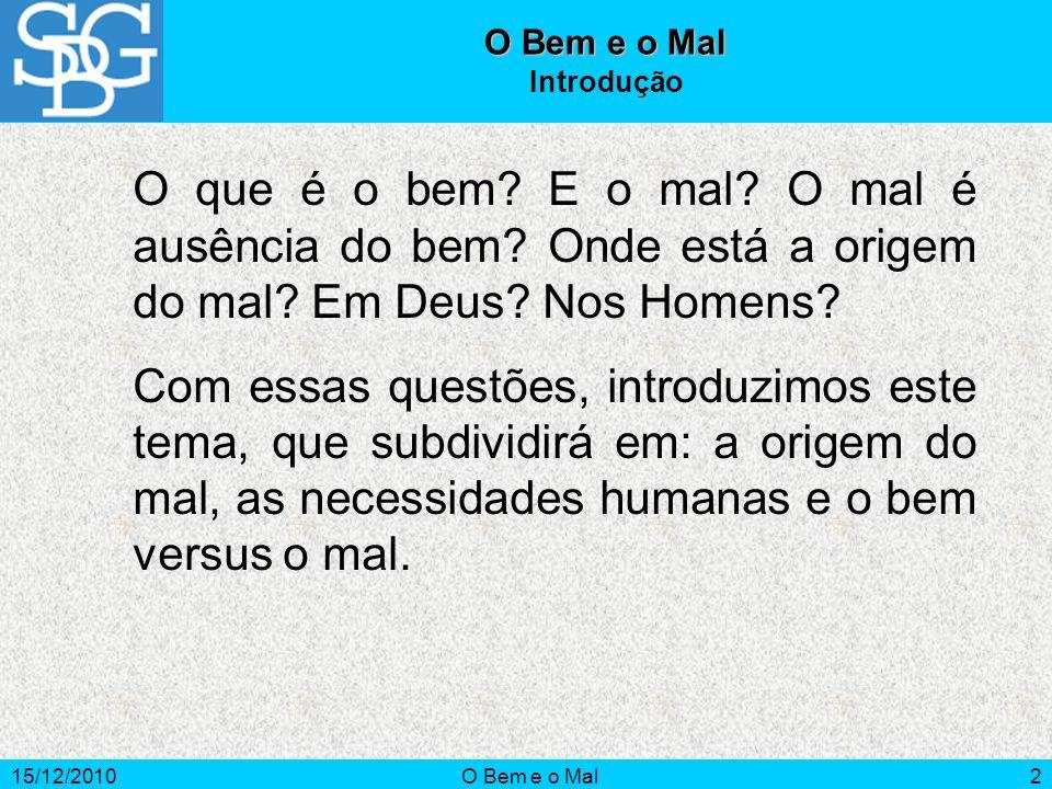 15/12/2010O Bem e o Mal3 Conceito Bem – Designa, em geral, o acordo entre o que uma coisa é com o que ela deve ser.
