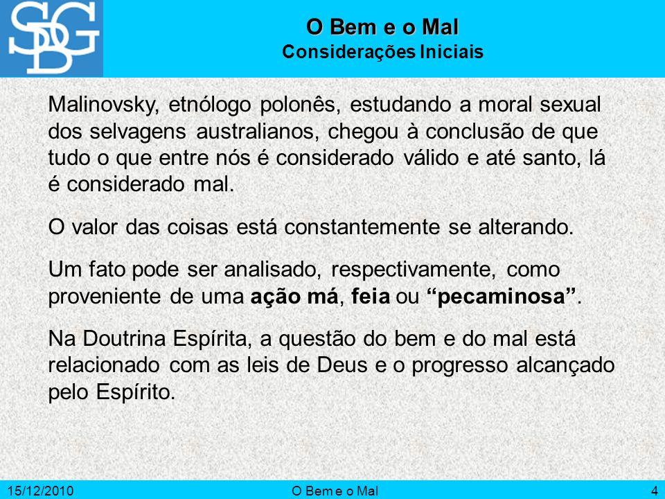 15/12/2010O Bem e o Mal5 Muitos pensam que Deus, que é o criador do mundo e de tudo o que existe, também é o criador do mal.