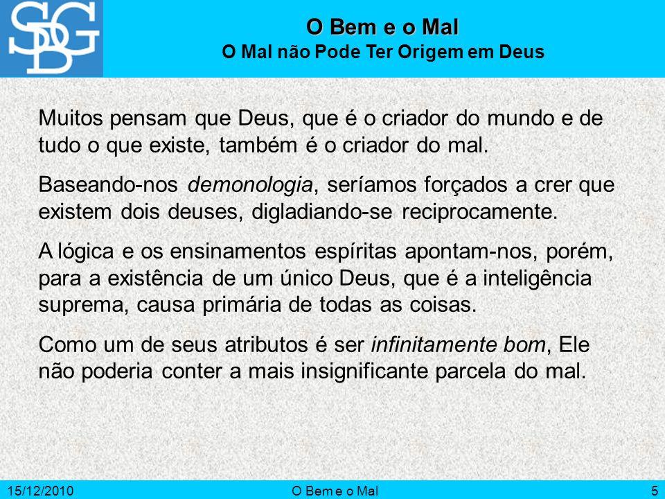 15/12/2010O Bem e o Mal6 A Causa do Mal O mal existe e tem uma causa.