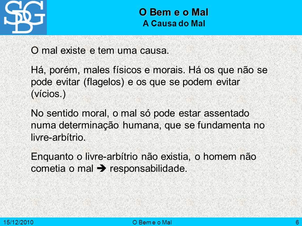 15/12/2010O Bem e o Mal7 O bem e o mal como princípios podem ser encontrados no livro da natureza Adão e Eva.