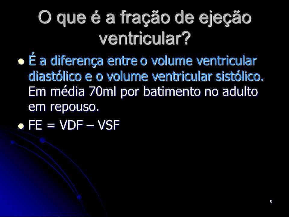 6 O que é a fração de ejeção ventricular? É a diferença entre o volume ventricular diastólico e o volume ventricular sistólico. Em média 70ml por bati