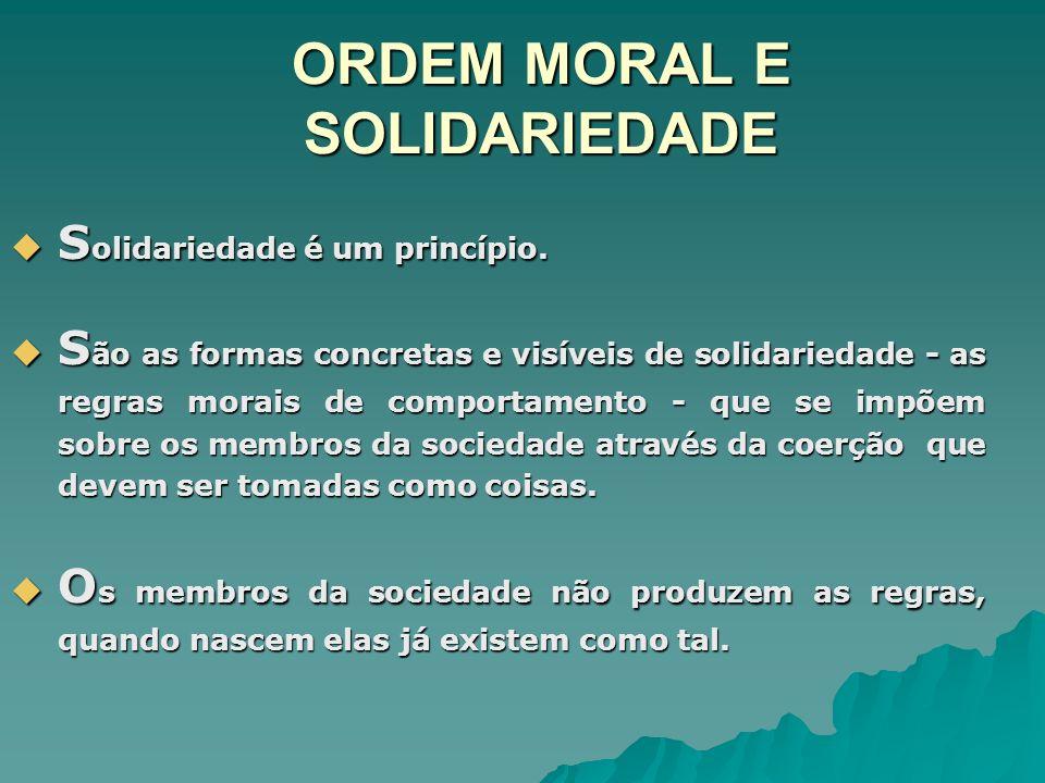 ORDEM MORAL E SOLIDARIEDADE S olidariedade é um princípio. S olidariedade é um princípio. S ão as formas concretas e visíveis de solidariedade - as re