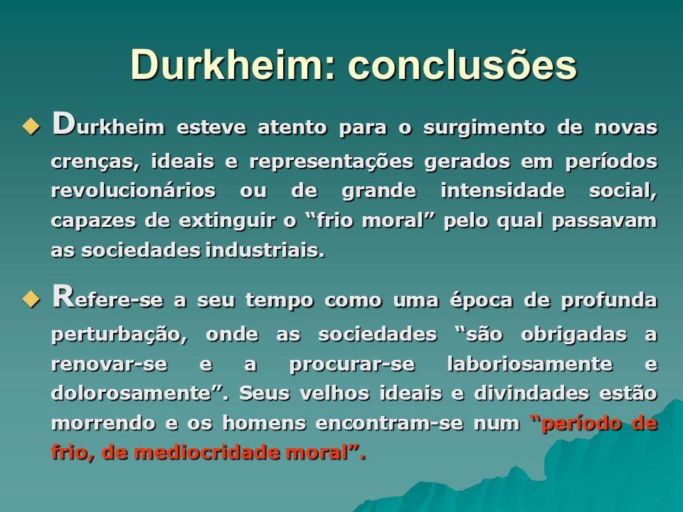 Durkheim: conclusões O legado de Durkheim está em ver a sociedade como ordem moral.Neste sentido os conceitos fundamentais de sua sociologia são: O legado de Durkheim está em ver a sociedade como ordem moral.Neste sentido os conceitos fundamentais de sua sociologia são: integração social ; integração social ; regulação social ; regulação social ; socialização.