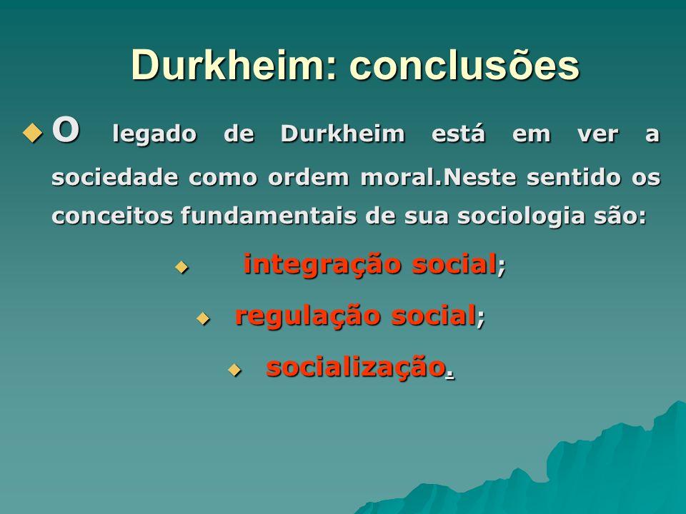 Durkheim: conclusões N ão há conduta humana anterior a existência da vida em sociedade que não esteja no interior de algum padrão de regulação social, isto é, de regras de comportamento compartilhado que implicam regras de reciprocidade.Não há indivíduo que não seja socializado no sistema de crenças e sentimentos compartilhados coletivos.