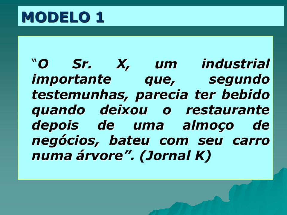 MODELO 1 O Sr. X, um industrial importante que, segundo testemunhas, parecia ter bebido quando deixou o restaurante depois de uma almoço de negócios,
