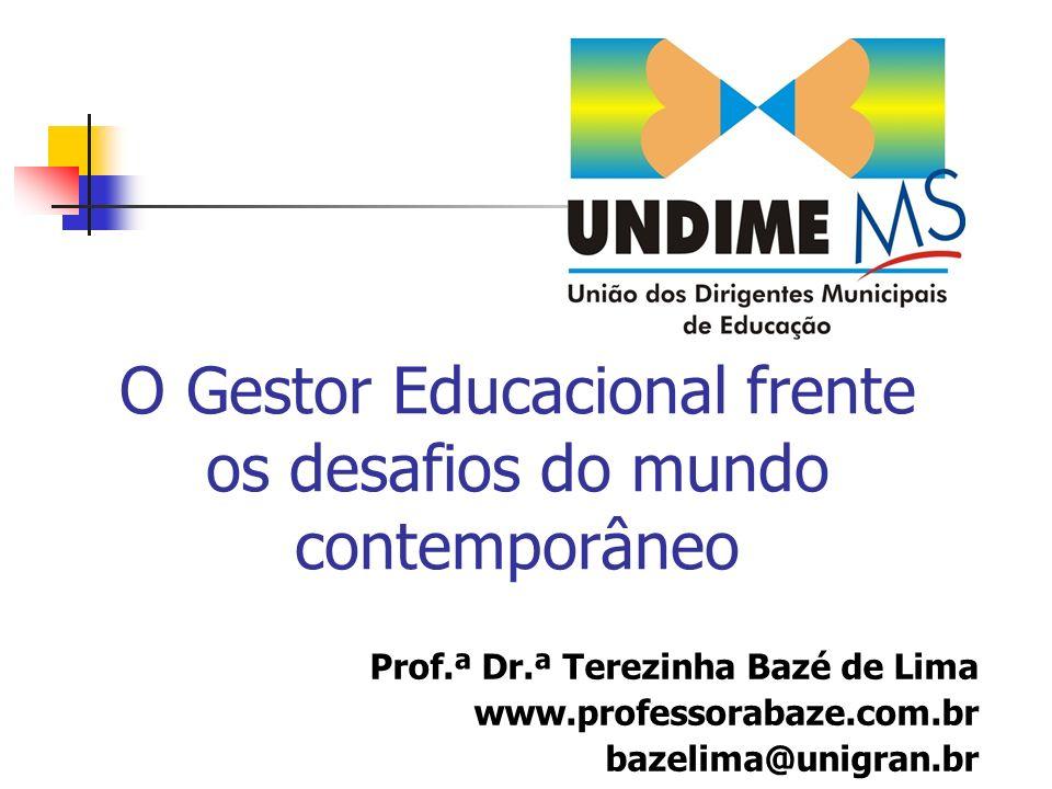 O Gestor Educacional frente os desafios do mundo contemporâneo Prof.ª Dr.ª Terezinha Bazé de Lima www.professorabaze.com.br bazelima@unigran.br