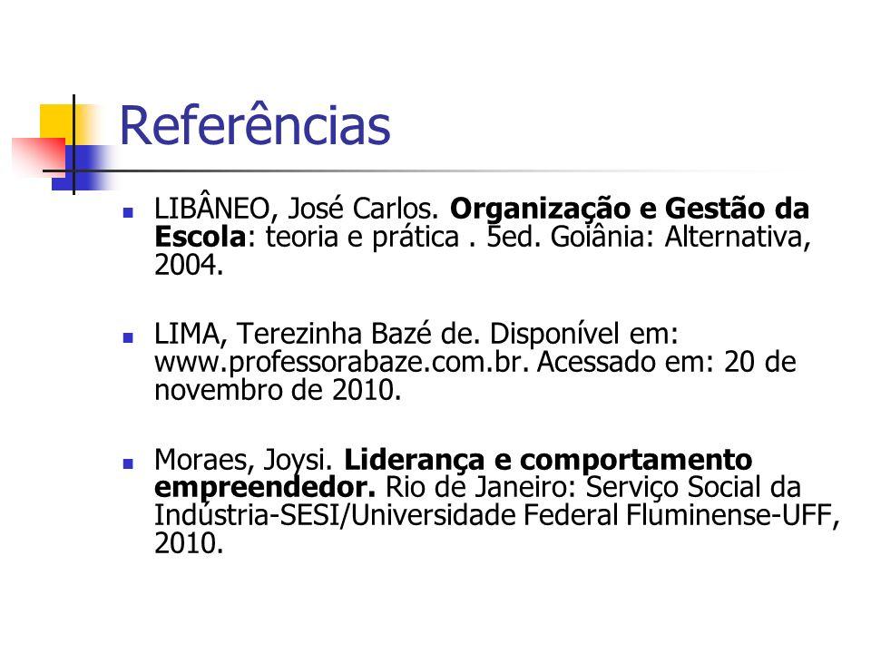 Referências LIBÂNEO, José Carlos. Organização e Gestão da Escola: teoria e prática. 5ed. Goiânia: Alternativa, 2004. LIMA, Terezinha Bazé de. Disponív