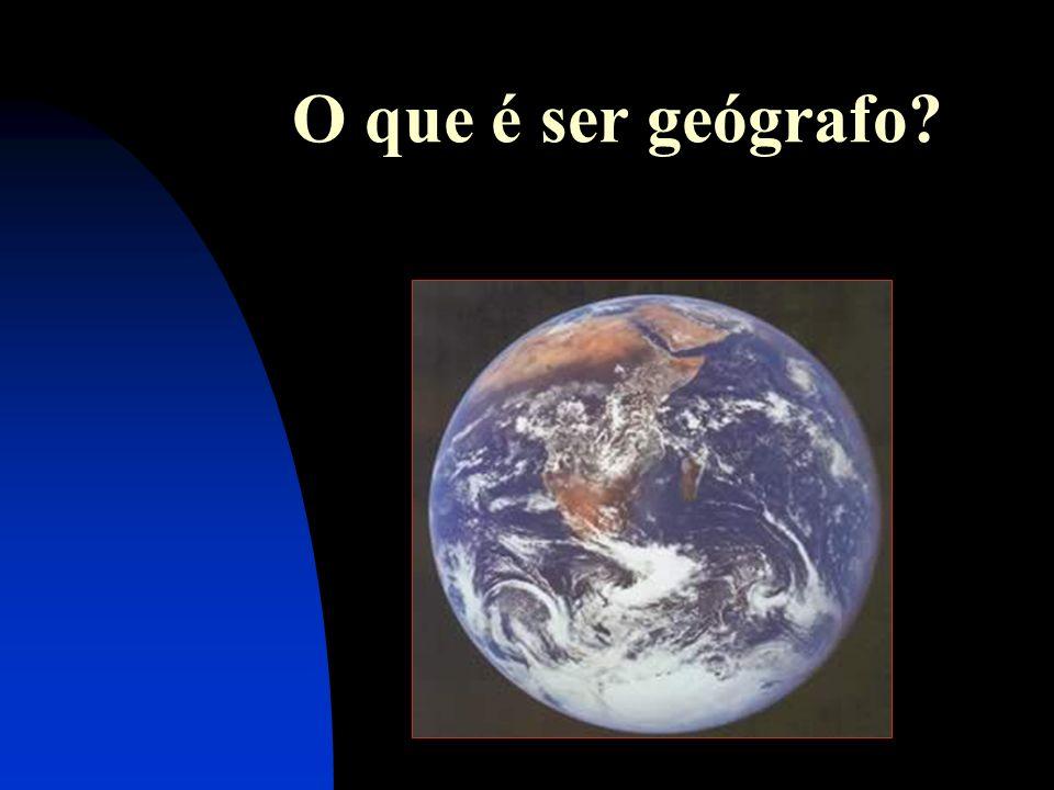 Ser geógrafo é fazer Geografia A geografia passou a ser uma disciplina acadêmica no final do século XIX.