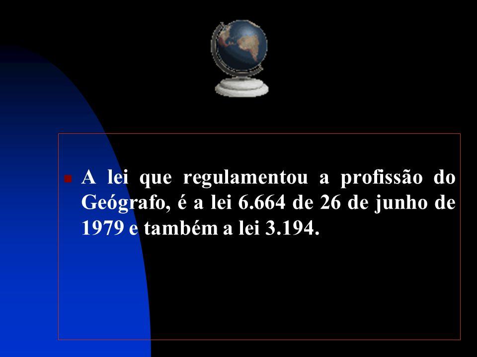 A lei que regulamentou a profissão do Geógrafo, é a lei 6.664 de 26 de junho de 1979 e também a lei 3.194.