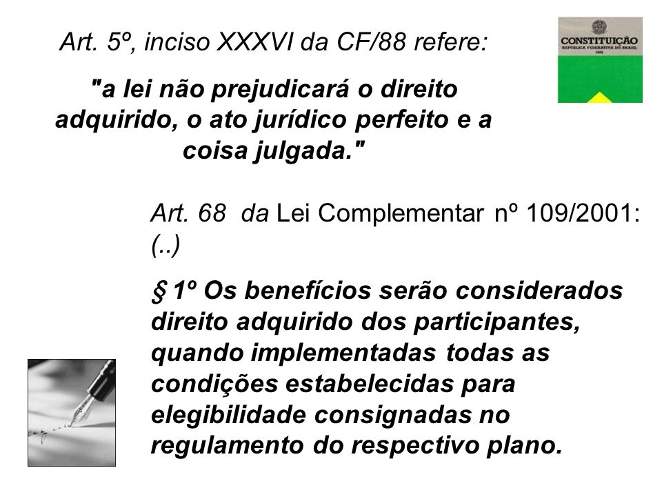 Art. 5º, inciso XXXVI da CF/88 refere: