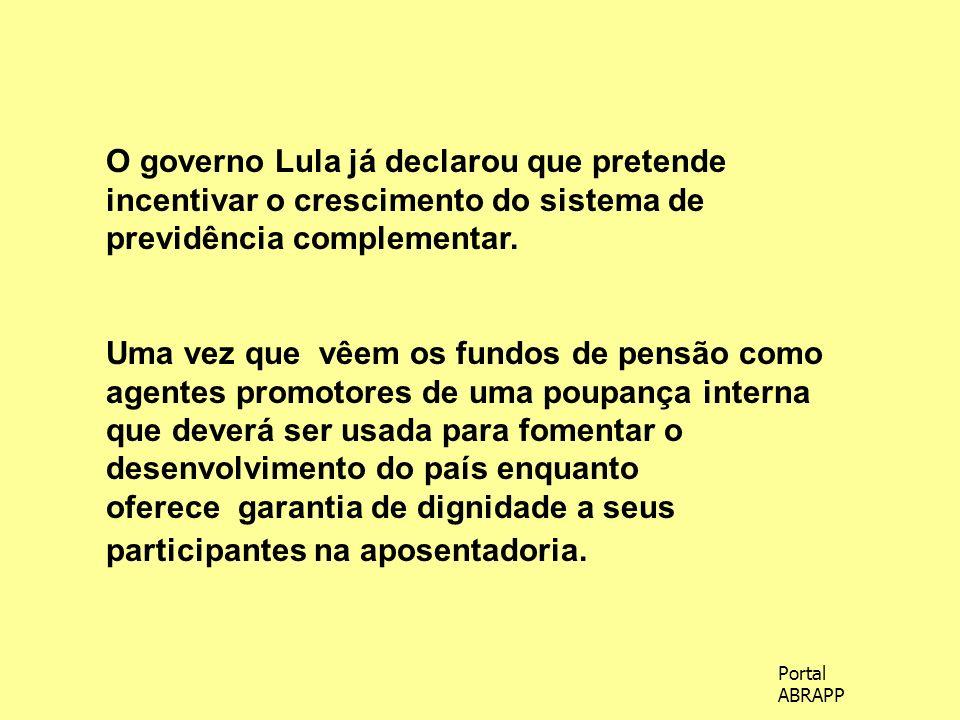 O governo Lula já declarou que pretende incentivar o crescimento do sistema de previdência complementar.