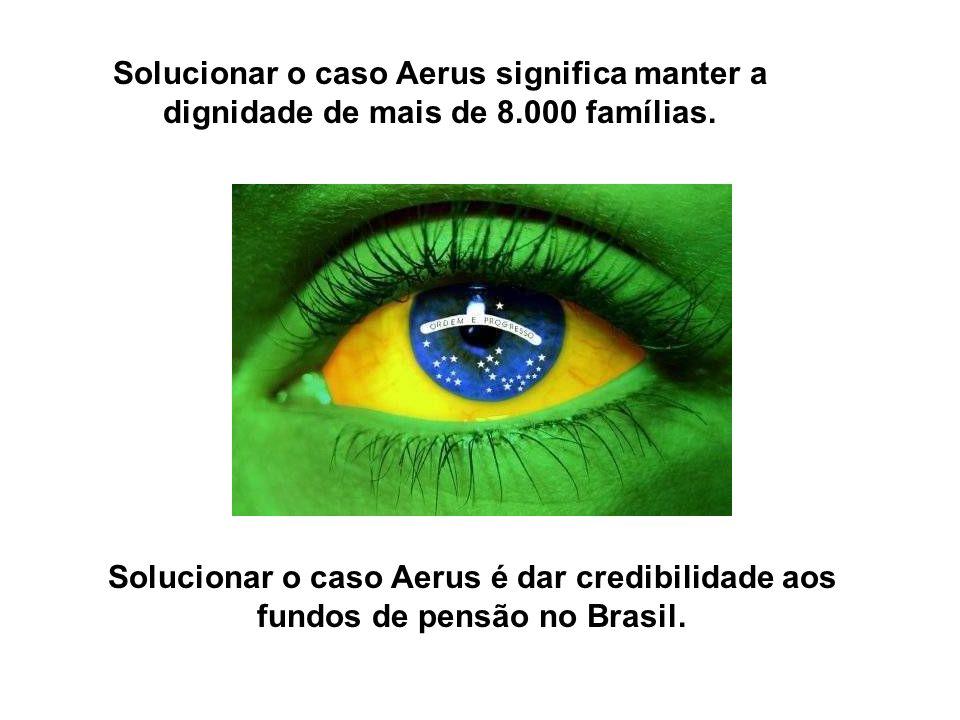 Solucionar o caso Aerus significa manter a dignidade de mais de 8.000 famílias.