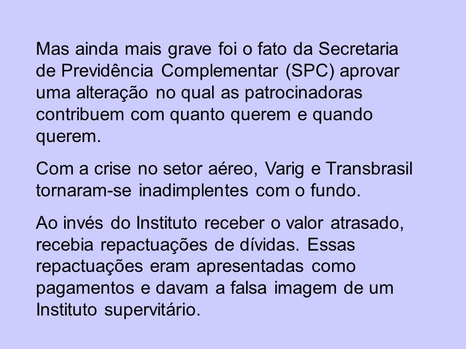 Então veio a notícia: Devido ao extremo desequilíbrio atuarial, devido às dívidas das patrocinadoras Varig e Transbrasil com o fundo, os aposentados deixariam de receber seus proventos mensais.