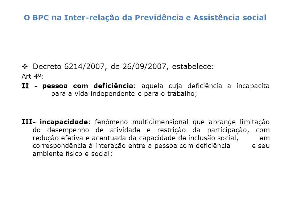 Decreto 6214/2007, de 26/09/2007, estabelece: Art 4º: II - II - pessoa com deficiência: aquela cuja deficiência a incapacita para a vida independente