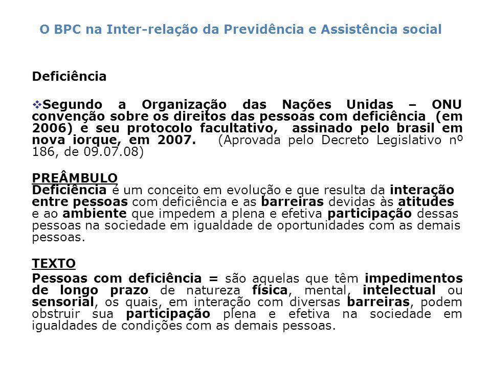 Deficiência Segundo a Organização das Nações Unidas – ONU convenção sobre os direitos das pessoas com deficiência (em 2006) e seu protocolo facultativ