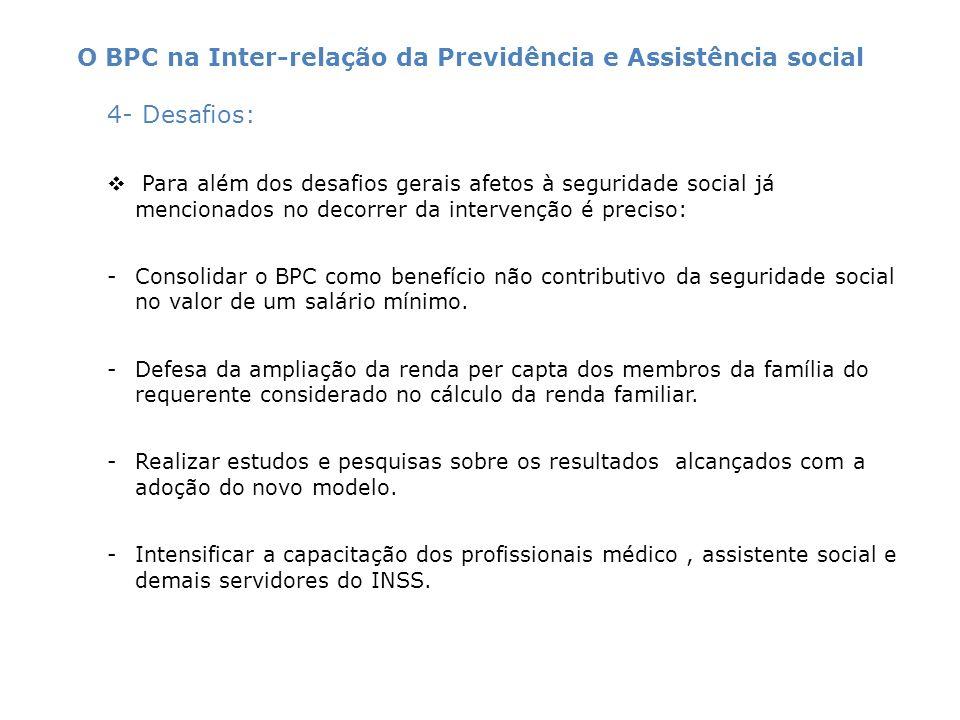 4- Desafios: Para além dos desafios gerais afetos à seguridade social já mencionados no decorrer da intervenção é preciso: -Consolidar o BPC como bene