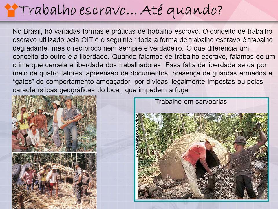 No Brasil, há variadas formas e práticas de trabalho escravo. O conceito de trabalho escravo utilizado pela OIT é o seguinte : toda a forma de trabalh