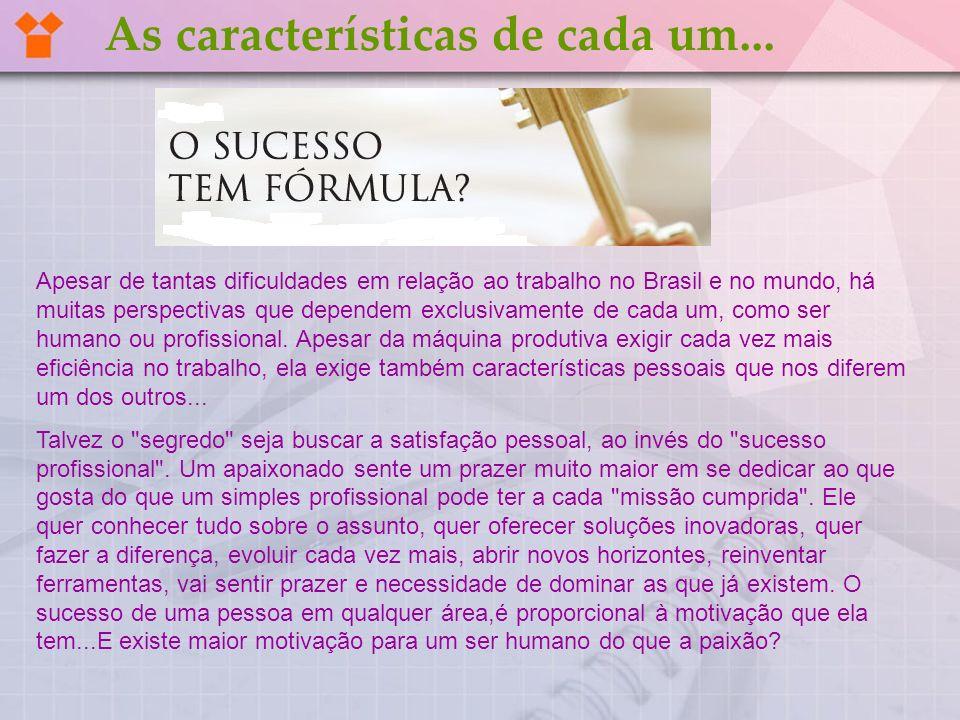 Apesar de tantas dificuldades em relação ao trabalho no Brasil e no mundo, há muitas perspectivas que dependem exclusivamente de cada um, como ser hum