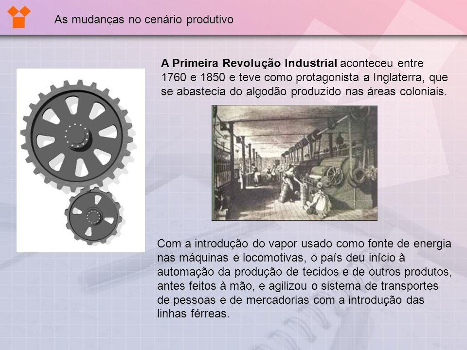 A Primeira Revolução Industrial aconteceu entre 1760 e 1850 e teve como protagonista a Inglaterra, que se abastecia do algodão produzido nas áreas col