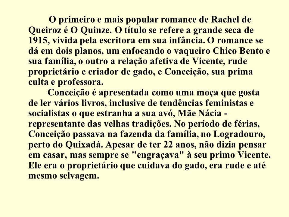 O primeiro e mais popular romance de Rachel de Queiroz é O Quinze. O título se refere a grande seca de 1915, vivida pela escritora em sua infância. O