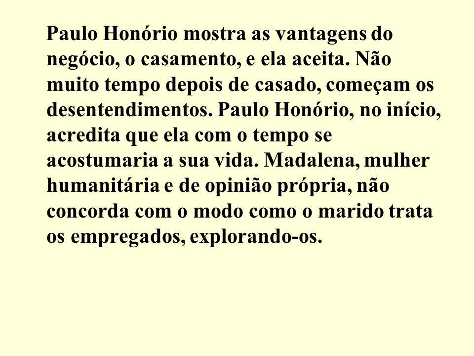 Paulo Honório mostra as vantagens do negócio, o casamento, e ela aceita. Não muito tempo depois de casado, começam os desentendimentos. Paulo Honório,