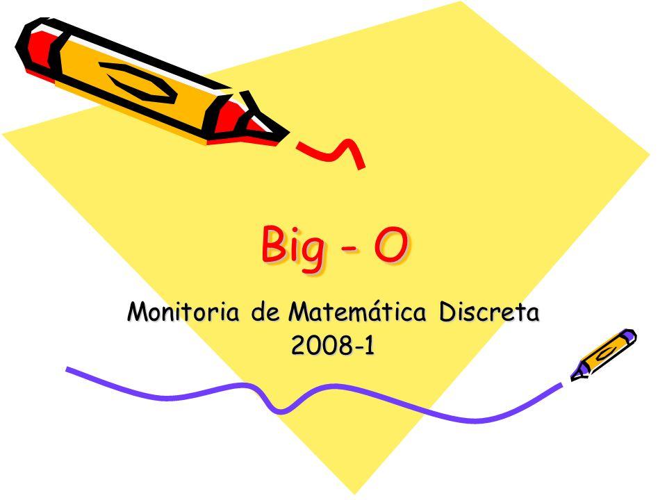 Big - O Monitoria de Matemática Discreta 2008-1