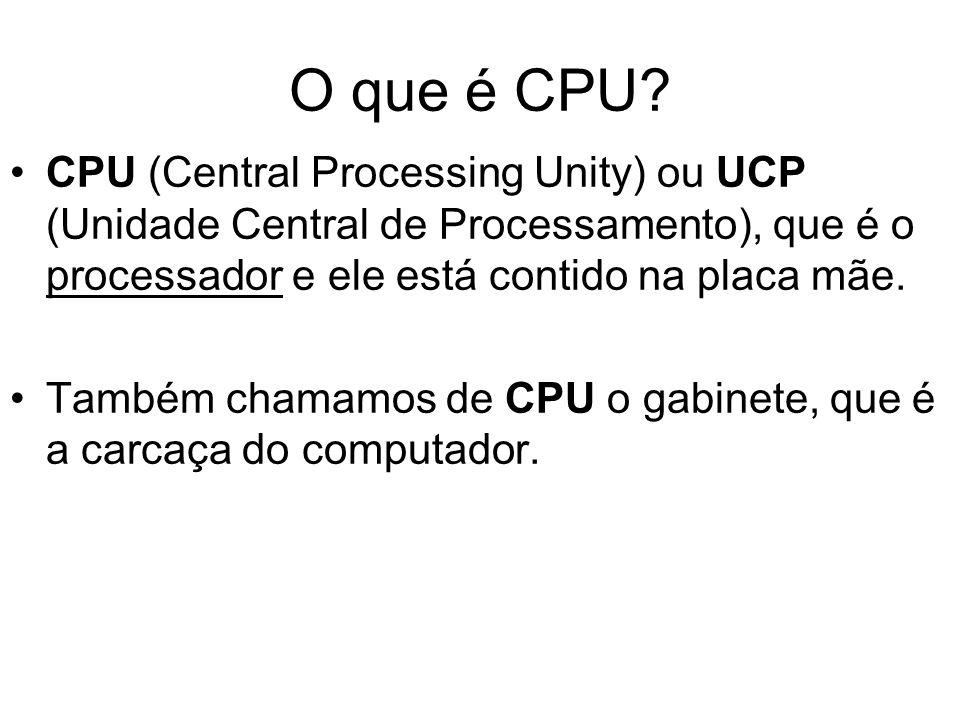 O que é CPU? CPU (Central Processing Unity) ou UCP (Unidade Central de Processamento), que é o processador e ele está contido na placa mãe. Também cha