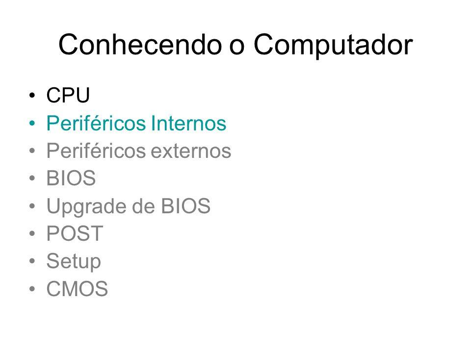 Conhecendo o Computador CPU Periféricos Internos Periféricos externos BIOS Upgrade de BIOS POST Setup CMOS
