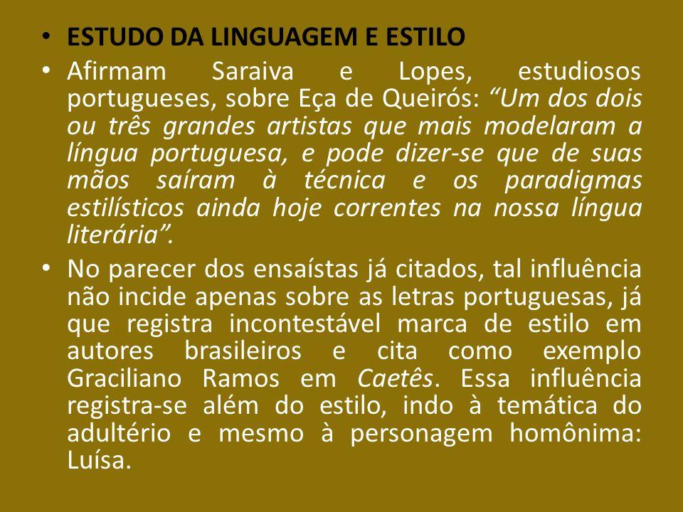 ESTUDO DA LINGUAGEM E ESTILO Afirmam Saraiva e Lopes, estudiosos portugueses, sobre Eça de Queirós: Um dos dois ou três grandes artistas que mais mode