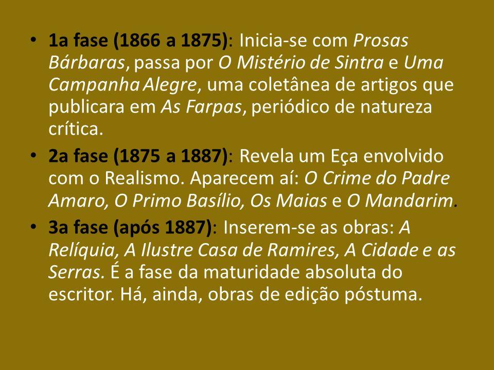 1a fase (1866 a 1875): Inicia-se com Prosas Bárbaras, passa por O Mistério de Sintra e Uma Campanha Alegre, uma coletânea de artigos que publicara em