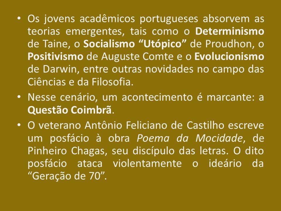 Os jovens acadêmicos portugueses absorvem as teorias emergentes, tais como o Determinismo de Taine, o Socialismo Utópico de Proudhon, o Positivismo de